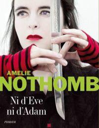 Ni d'Eve ni d'Adam de Amélie NOTHOMB