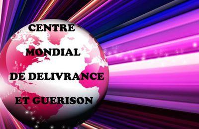 New, Nouveau !!! BIENVENUE AU CENTRE MONDIAL DE DÉLIVRANCE ET GUÉRISON