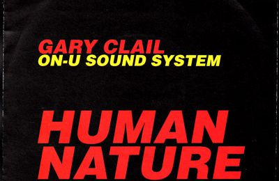 Gary Clail On-U Sound System - Human nature (why is it ? mix) - 1991