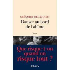 Danser au bord de l'abîme ***** de Grégoire Delacourt
