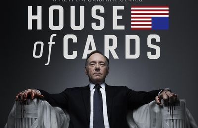 """ HOUSE OF CARDS "", la série politico-dramatique à ne pas rater !"