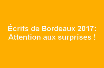 Écrits de Bordeaux 2017 : Attention aux surprises !