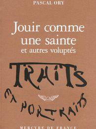 Livre de TABLE : Jouir comme une sainte et autres voluptés, Pascal Ory, le fragmenté comble mes désirs…