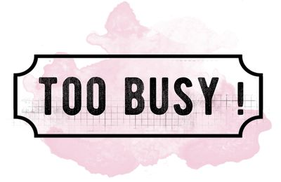 Too Busy !