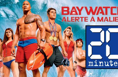 Média : 20 Minutes en mode point de sauvetage «Baywatch – Alerte à Malibu» pour sa distribution