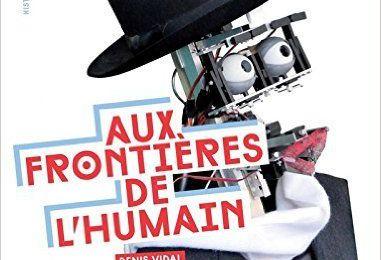 Aux frontières de l'humain de Denis Vidal