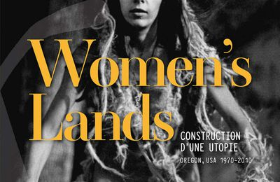 WOMEN'S LANDS, CONSTRUCTION D'UNE UTOPIE, Oregon, USA, 1970-2010