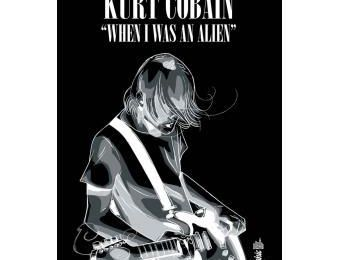 Kurt Cobain : When I was an alien (T. Bruno & D. Deninotti)