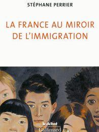 livre: La France au miroir de l'immigration de STÉPHANE PERRIER