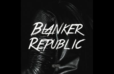 BLANKER REPUBLIC - Hey You