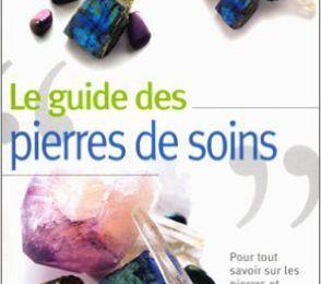 Le guide des pierres de soins. Pour tout savoir sur les pierres et leurs énergies subtiles