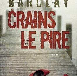 """CRAINS LE PIRE"" de Linwood BARCLAY"