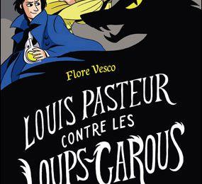 Louis Pasteur contre les loups-garous - Flore Vesco