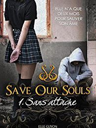 Trilogie Save our Souls - tome 1: Sans attache - de Elle GUYON