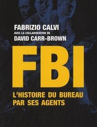"""""""FBI : l'histoire du bureau par ses agents"""" de Fabrizio Calvi & David Carr-Brown"""