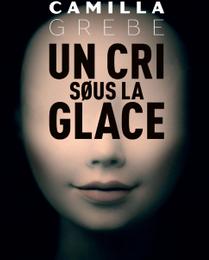 """""""Un cri søus la glace"""" de Camilla Grebe"""
