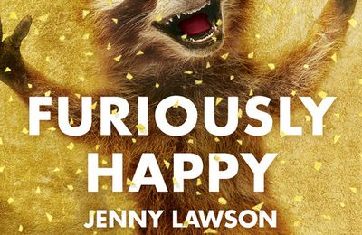 *FURIOUSLY HAPPY* Jenny Lawson* Éditions Fleuve, distribué par Interforum* par Lynda Massicotte*