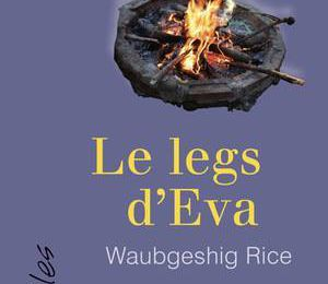 *LE LEGS D'ÉVA* Waubgeshig Rice* Éditions David* par Martine Lévesque*