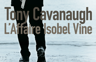 *L'AFFAIRE ISOBEL VINE* Tony Cavanaugh* Éditions Sonatine, distribué par Interforum* par Lynda Massicotte*