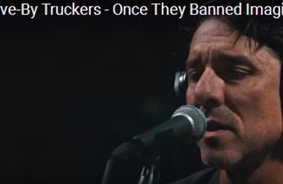 Drive-By Truckers - Once They Banned Imagine.Vidéo 4m30.