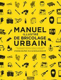 """Manuel illustré de bricolage urbain"" de Étienne Delprat et Nicolas Bascop"