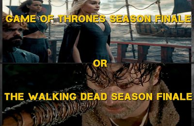 Game Of Thrones/The Walking Dead : 2 Season Finale extrêmes !