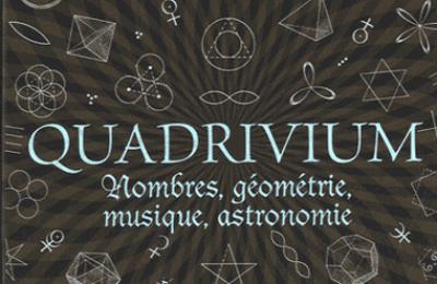 Quadrivium - Nombres, géométrie, musique, astronomie