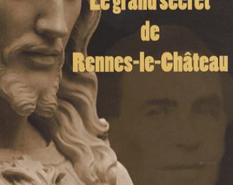 Le Grand secret de Rennes-le-Château - une incroyable vérité religieuse et dynastique