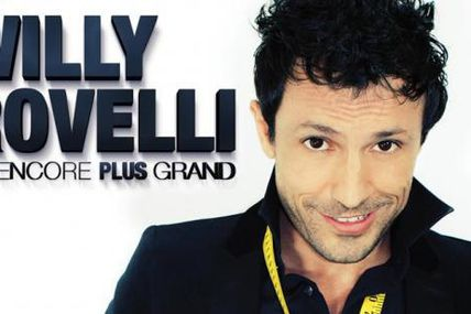 Willy Rovelli en encore plus grand - Le spectacle