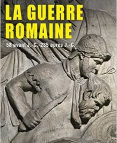 Vient de paraitre : La guerre romaine. 58 avant J.-C.-235 après J.-C