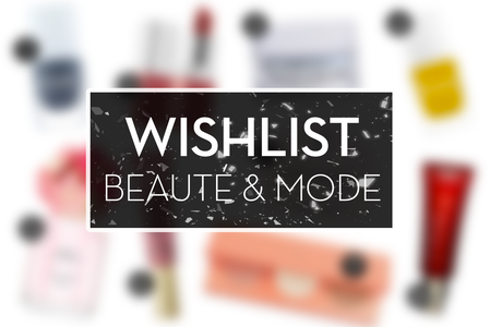 Wishlist Avril 2016 (Mode & beauté) ♥