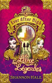 Ever After High : Le Livre des Légendes. / Shannon Hale.
