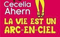 La vie est un arc-en-ciel - Cecelia Ahern
