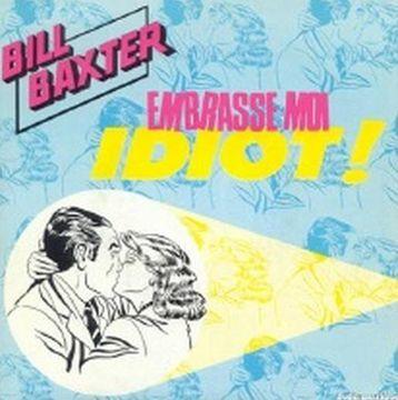 bill baxter, un groupe français qui a su nous illuminer dans les années 80 avec la comédie musicale &quot&#x3B;embrasse moi idiot&quot&#x3B; sur une mise en scène de patrick timsit