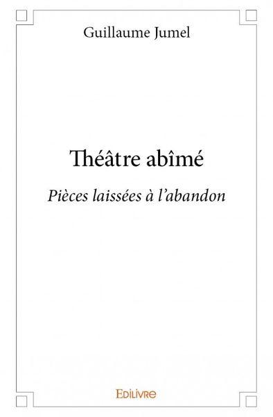 Mon &quot&#x3B;Théâtre Abîmé&quot&#x3B; est disponible chez Edilivre !!!