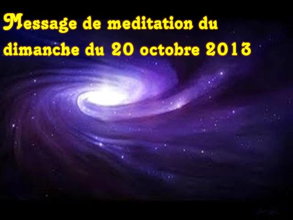 MESSAGE DE MÉDITATION DU 20 OCTOBRE 2013
