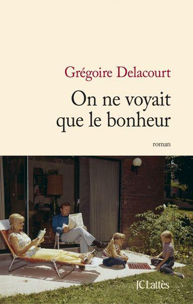 On ne voyait que le bonheur, de Grégoire Delacourt – rentrée littéraire 2014