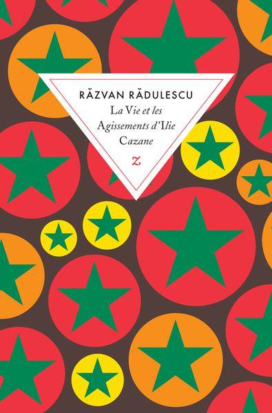 La vie et les agissements d'Ilie Cazane, de Razvan Radulescu