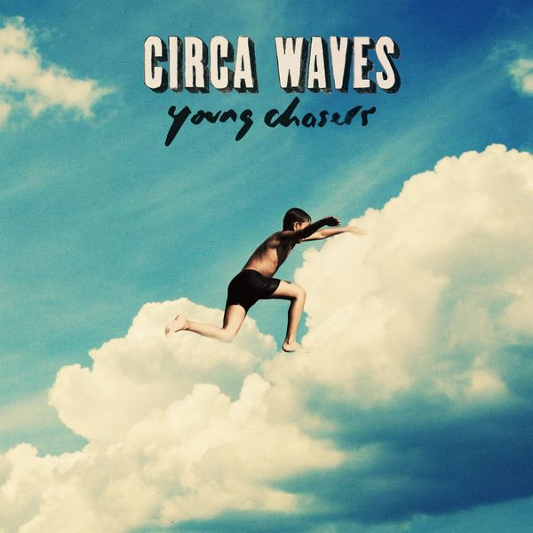 Circa Waves sort son album &quot&#x3B;Young Chasers&quot&#x3B;