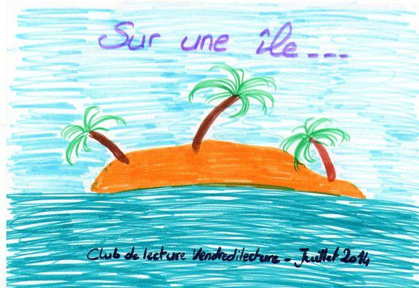 Club Lecture de Juillet 2014 de Vendredi Lecture: &quot&#x3B;Sur une île&quot&#x3B;