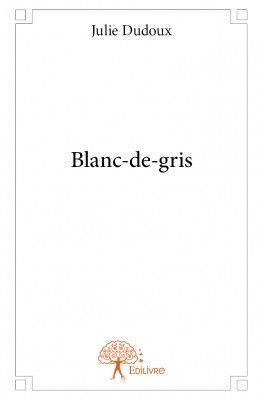 Blanc-de-gris. Julie DUDOUX. (+ interview)