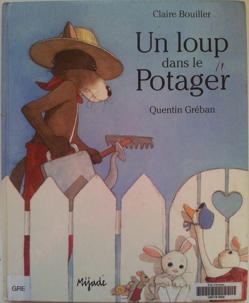 Un loup dans le potager. Claire BOUILLER et Quentin GREBAN. (Dès 3 ans)