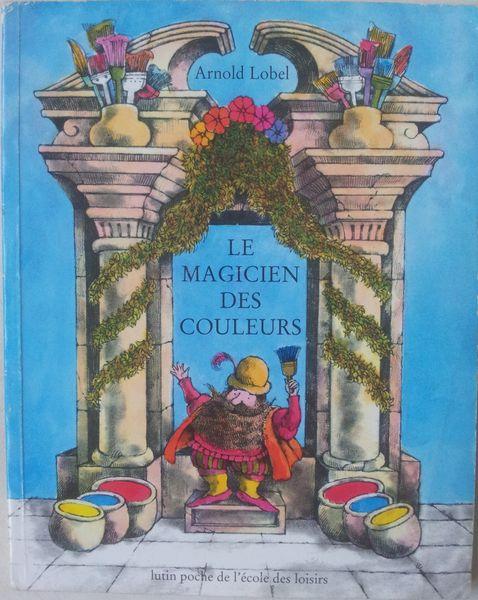 Le magicien des couleurs. Arnold Lobel (dès 4 ans)