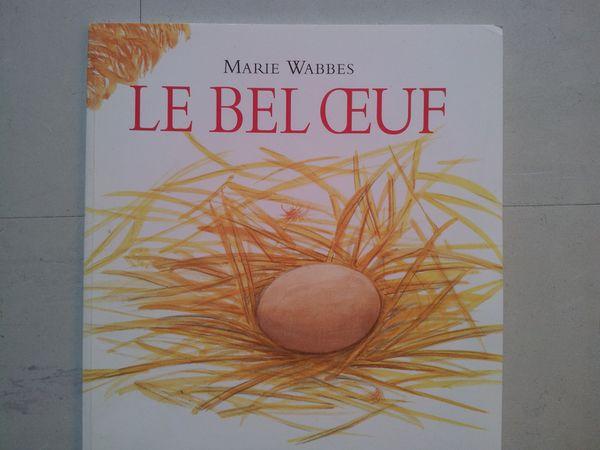 LE BEL OEUF. Marie Wabbes (dès 2 ans)
