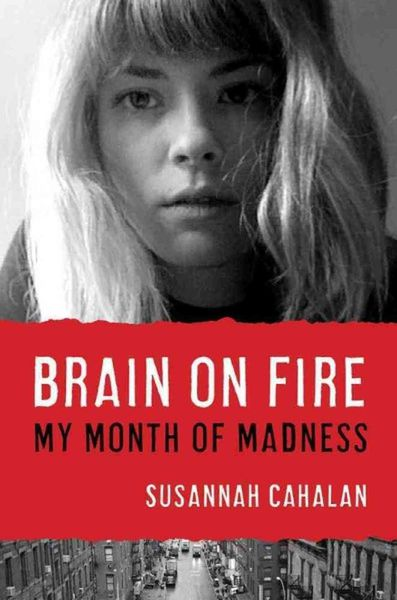 Brain on Fire, my month of madness - © Susannah Cahalan, Free Press