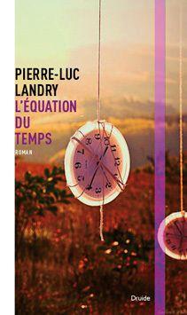 Roman: L'équation du temps, Pierre-Luc Landry