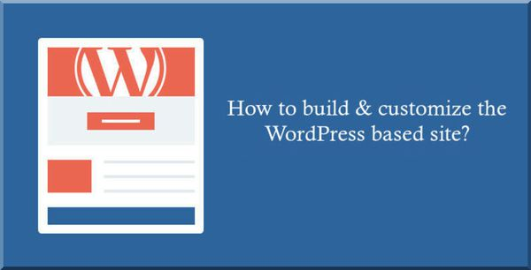How to build &amp&#x3B; customize the WP based site?