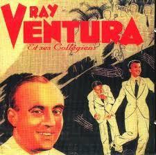 Quand je chante, je deviens chanson...Ray Ventura