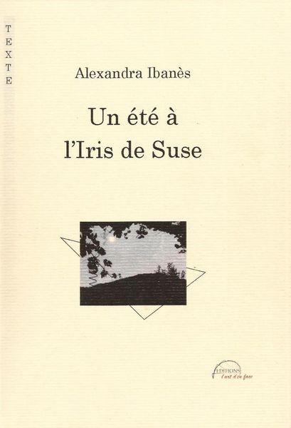 Pourquoi &quot&#x3B;Un été à l'Iris de Suse&quot&#x3B;?