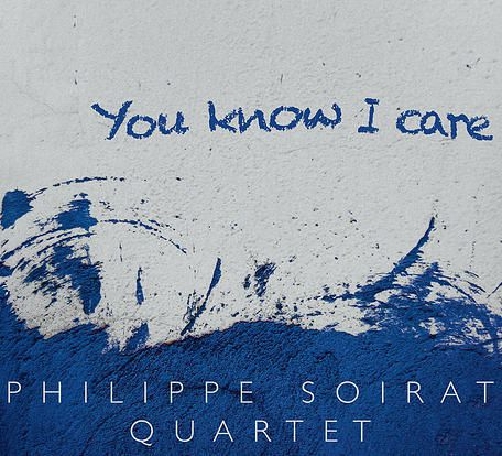PHILIPPE SOIRAT «You Know I Care»